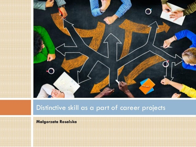 Małgorzata Rosalska Distinctive skill as a part of career projects