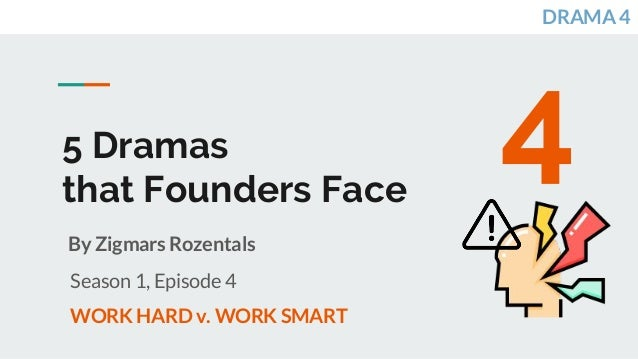 5 Dramas that Founders Face By Zigmars Rozentals Season 1, Episode 4 WORK HARD v. WORK SMART 4 DRAMA 4