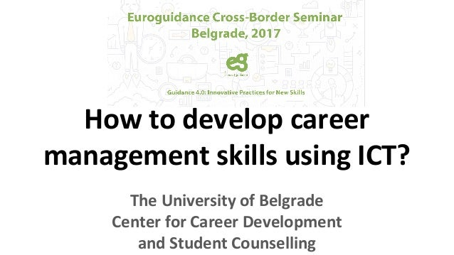 How to develop career management skills using ICT? The University of Belgrade Center for Career Development and Student Co...