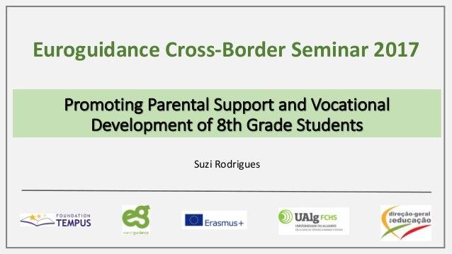 PromotingParentalSupportandVocational Developmentof8thGradeStudents EuroguidanceCross-BorderSeminar2017 SuziR...