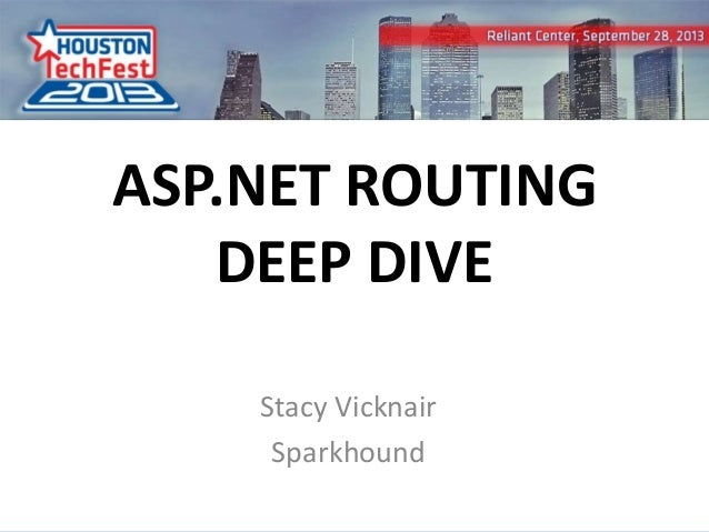 ASP.NET ROUTING DEEP DIVE Stacy Vicknair Sparkhound 0