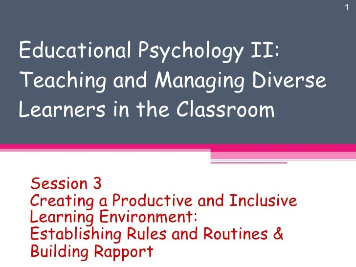 Educational Psychology II: Teaching and Managing Diverse Learners in the Classroom Session 3 Creating a Productive and Inc...