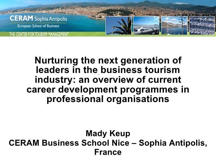 Mady Keup CERAM Business School Nice – Sophia Antipolis, France Nurturing the next generation of leaders in the business t...