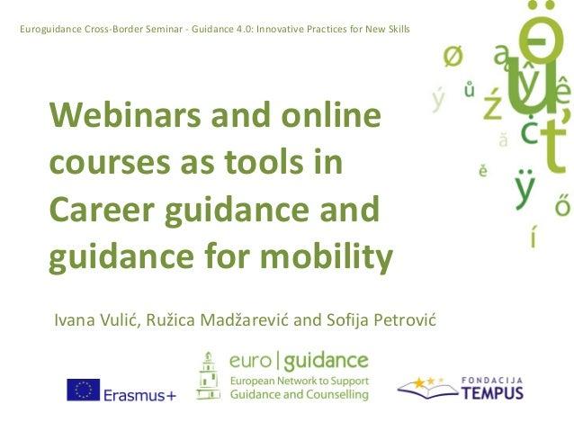 Webinarsandonline coursesastoolsin Careerguidanceand guidanceformobility IvanaVulić,Ružica Madžarević andSo...