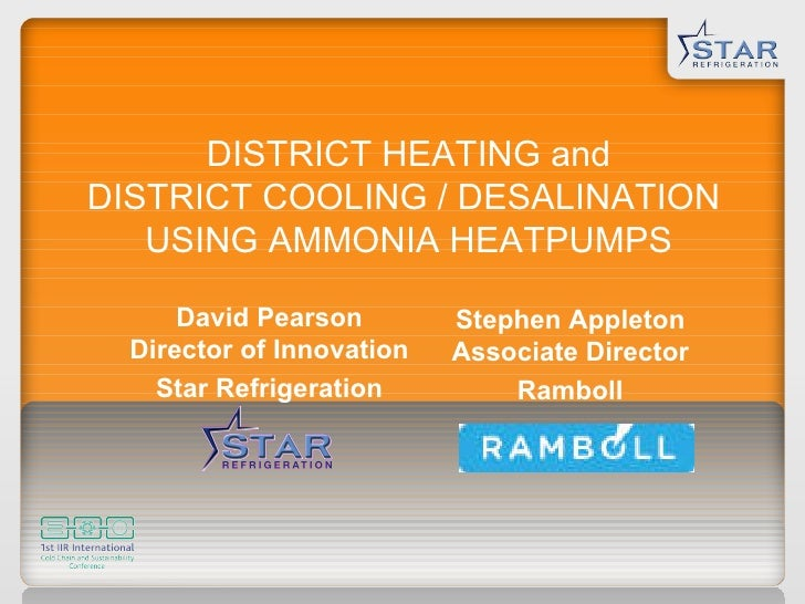 DISTRICT HEATING and DISTRICT COOLING / DESALINATION  USING AMMONIA HEATPUMPS David Pearson Director of Innovation Star Re...