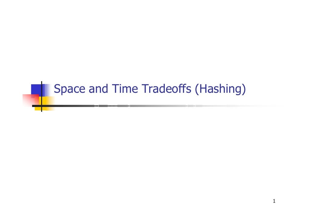 Space and Time Tradeoffs (Hashing)                                     1