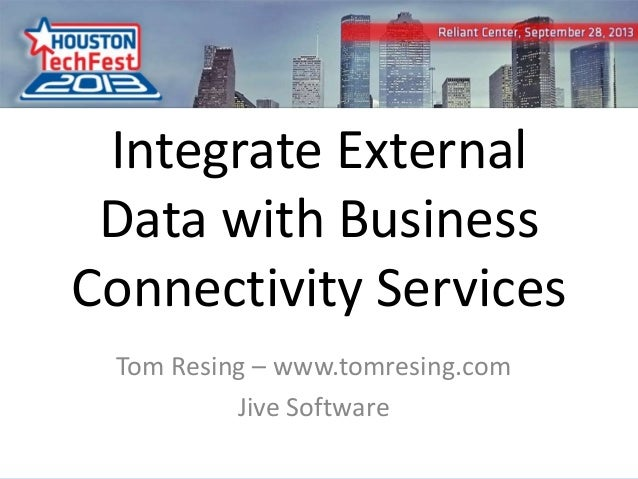 0 Integrate External Data with Business Connectivity Services Tom Resing – www.tomresing.com Jive Software