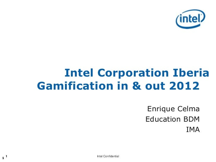 Intel Corporation Iberia        Gamification in & out 2012                                      Enrique Celma             ...