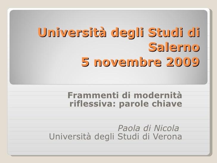 Università degli Studi di Salerno 5 novembre 2009 Frammenti di modernità riflessiva: parole chiave Paola di Nicola  Univer...