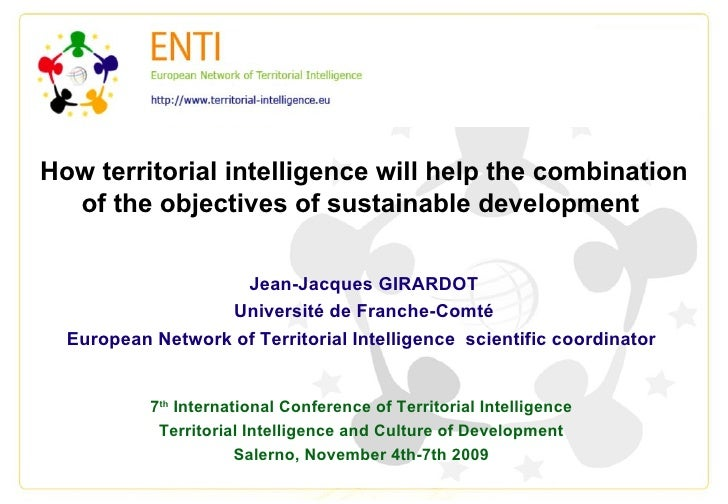 How territorial intelligence will help the combination of the objectives of sustainable development  Jean-Jacques GIRARDOT...