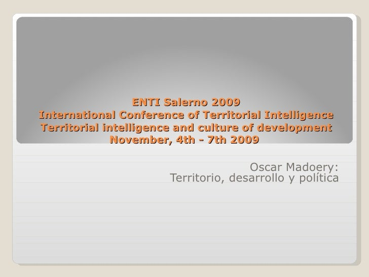 ENTI Salerno 2009 International Conference of Territorial Intelligence Territorial intelligence and culture of development...