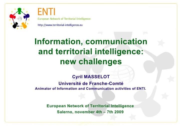 Information, communication and territorial intelligence: new challenges Cyril MASSELOT Université de Franche-Comté Animato...