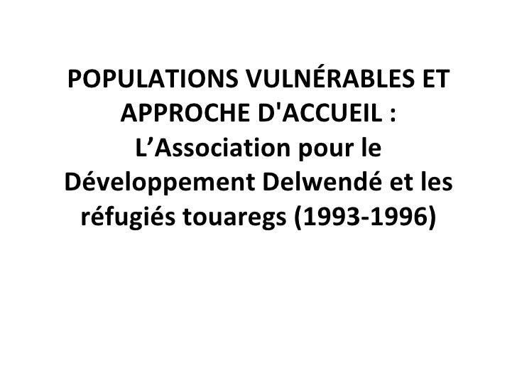 POPULATIONS VULNÉRABLES ET APPROCHE D'ACCUEIL: L'Association pour le Développement Delwendéet les réfugiés touaregs (199...