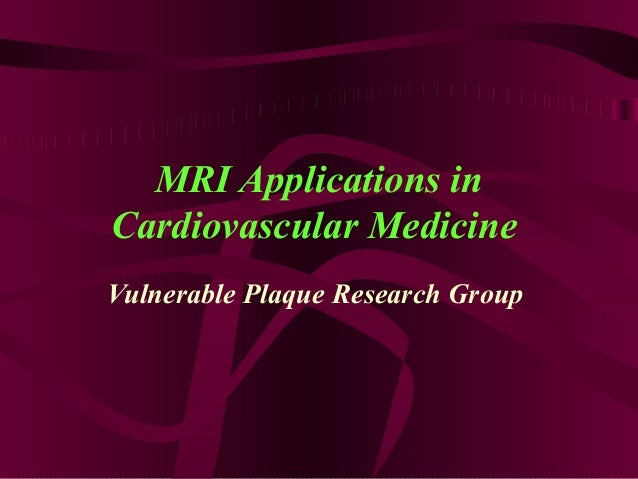 MRI Applications in Cardiovascular Medicine Vulnerable Plaque Research Group