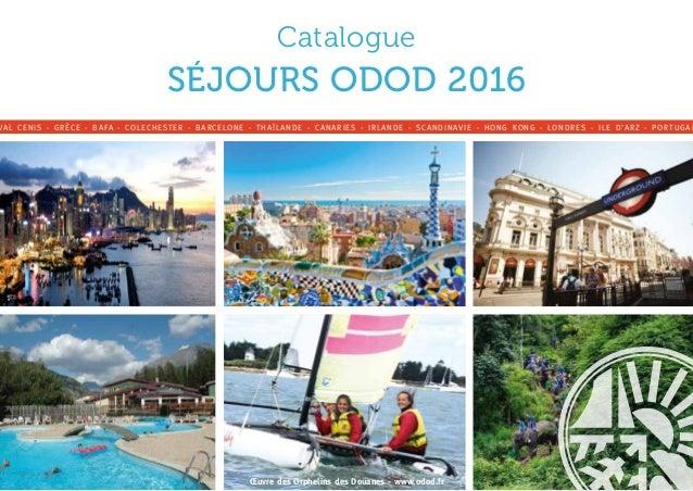 SÉJOURS ODOD 2016 Catalogue VAL CENIS - GRÈCE - BAFA - COLECHESTER - BARCELONE - THAÏLANDE - CANARIES - IRLANDE - SCANDINA...