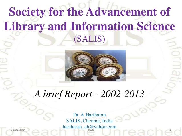 Society for the Advancement of Library and Information Science (SALIS)  A brief Report - 2002-2013  01/01/2014  Dr. A.Hari...