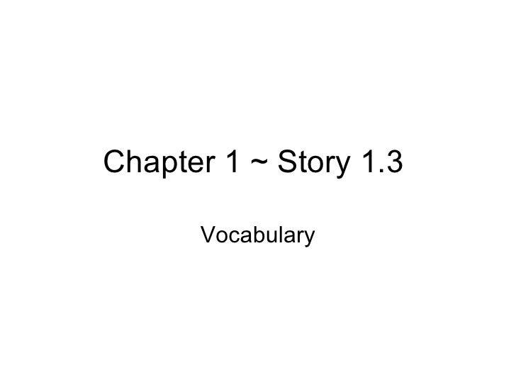 Chapter 1 ~ Story 1.3  Vocabulary