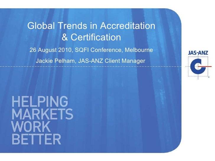 Global Trends in Accreditation & Certification 26 August 2010, SQFI Conference, Melbourne Jackie Pelham, JAS-ANZ Client Ma...