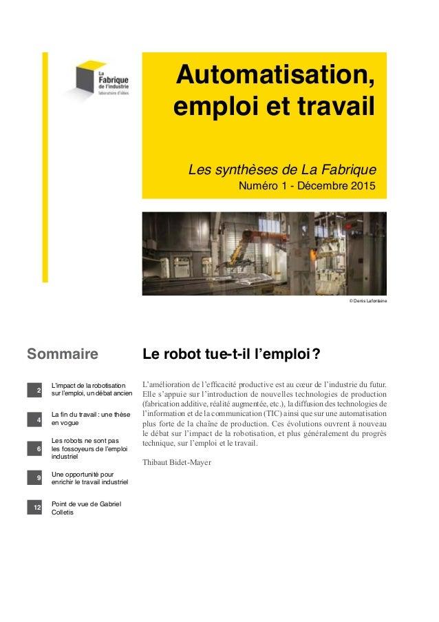 Automatisation, emploi et travail Les synthèses de La Fabrique Numéro 1 - Décembre 2015 © Denis Lafontaine Le robot tue-t-...
