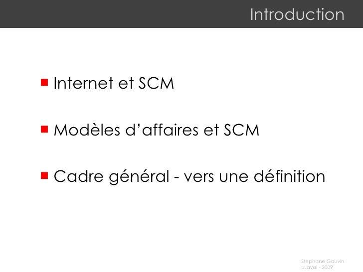 Introduction <ul><li>Internet et SCM </li></ul><ul><li>Modèles d'affaires et SCM </li></ul><ul><li>Cadre général - vers un...