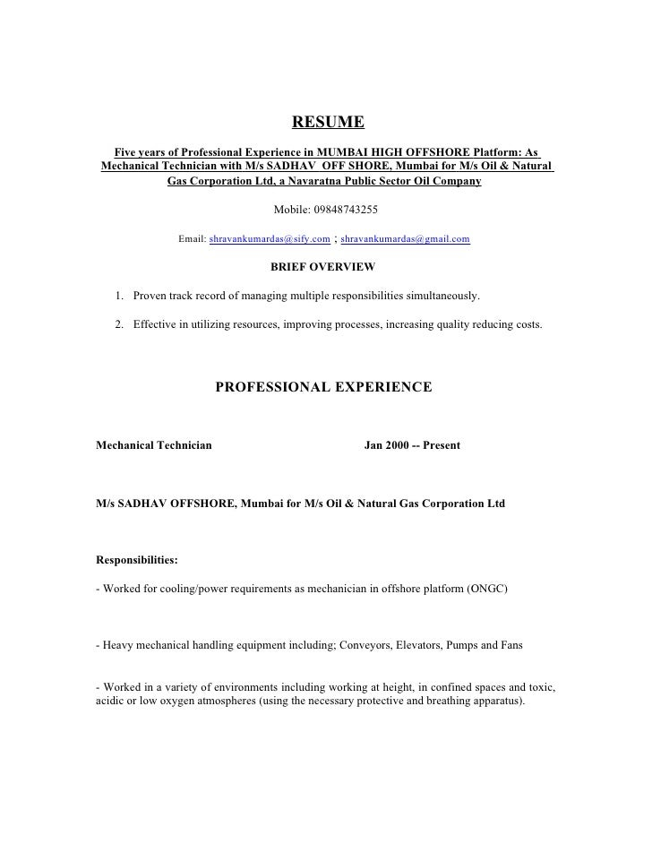 RESUME   Five years of Professional Experience in MUMBAI HIGH OFFSHORE Platform: As  Mechanical Technician with M/s SADHAV...