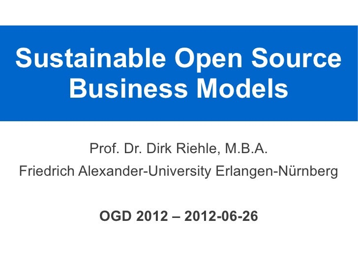 Sustainable Open Source   Business Models          Prof. Dr. Dirk Riehle, M.B.A.Friedrich Alexander-University Erlangen-Nü...