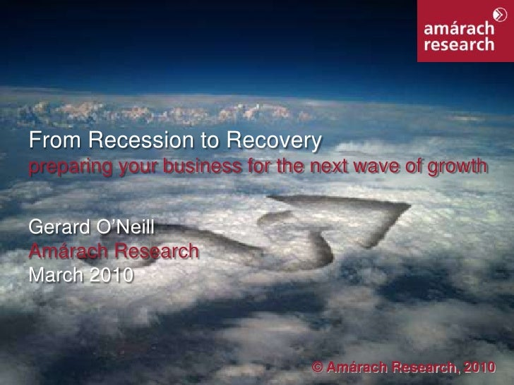 From Recession to Recovery<br />preparing your business for the next wave of growth<br />Gerard O'Neill<br />Amárach Resea...