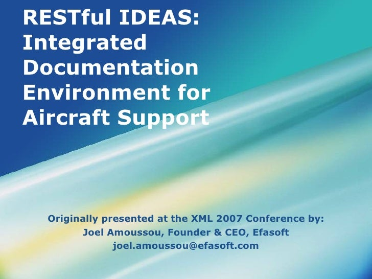 RESTful IDEAS: Integrated Documentation Environment for Aircraft Support‏ Originally presented at the XML 2007 Conference ...