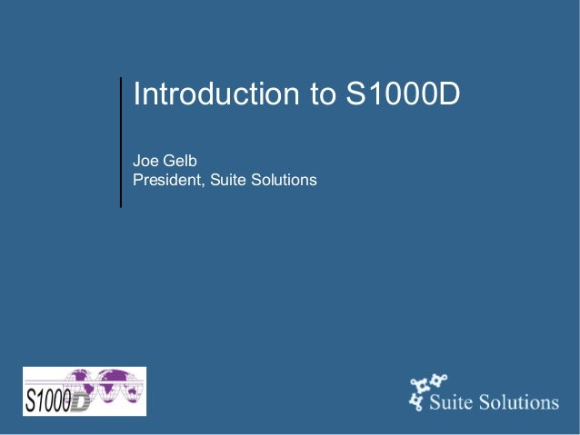 Introduction to S1000D Joe Gelb President, Suite Solutions