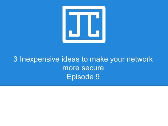3 Inexpensive ideas to make your network more secure Episode 9 IT Services