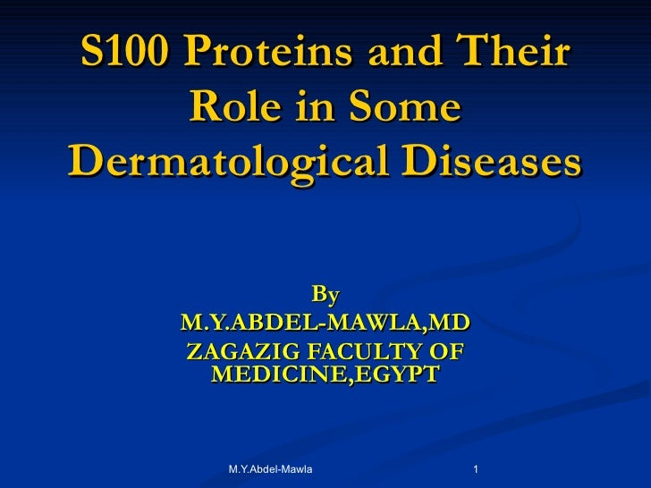 S100 Proteins and Their Role in Some Dermatological Diseases By M.Y.ABDEL-MAWLA,MD ZAGAZIG FACULTY OF MEDICINE,EGYPT