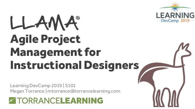 LLAMA Agile Project Management for Instructional Designers Learning DevCamp 2019   S101 Megan Torrance   mtorrance@torranc...