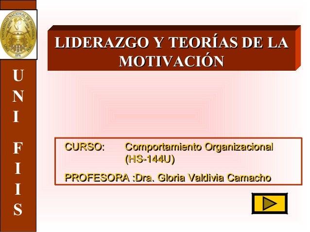 LIDERAZGO Y TEORÍAS DE LALIDERAZGO Y TEORÍAS DE LA MOTIVACIÓNMOTIVACIÓN CURSO:CURSO: Comportamiento OrganizacionalComporta...