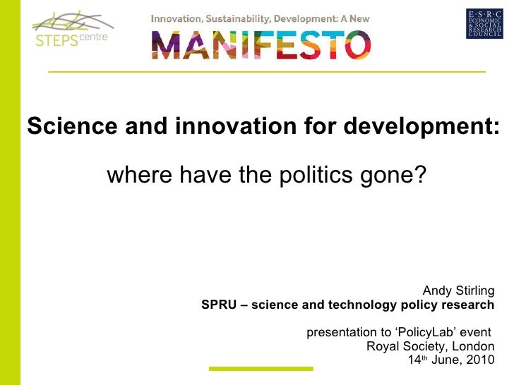 Science and innovation for development:  where have the politics gone?   Andy Stirling SPRU – science and technology polic...