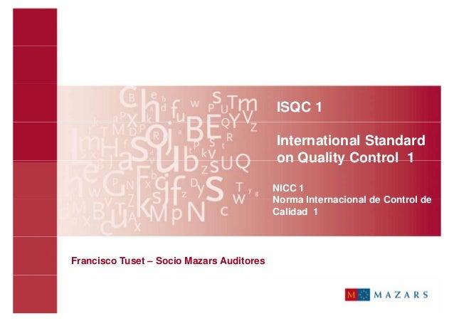 isqc 1 Bajo la norma internacional de control de calidad (nicc o isqc) 1, control de calidad para firmas que desempeæan auditorías y revisiones de información.