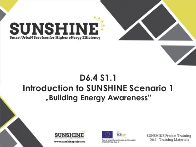 www.sunshineproject.eu SUNSHINE - Smart UrbaN ServIces for Higher eNergy Efficiency (GA no: 325161) D6.4 S1.1 Introduction...