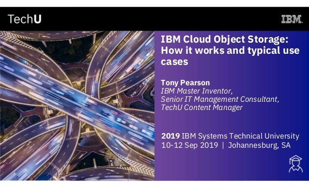 IBM Cloud Object Storage: How it works and typical use cases Tony Pearson IBM Master Inventor, Senior IT Management Consul...