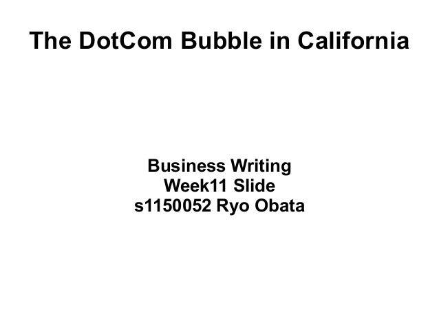 The DotCom Bubble in California         Business Writing           Week11 Slide        s1150052 Ryo Obata