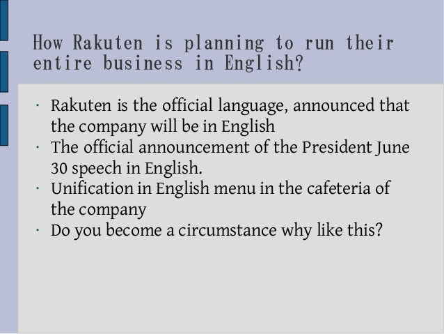 How Rakuten is planning to run theirentire business in English?•   Rakuten is the official language, announced that    the...