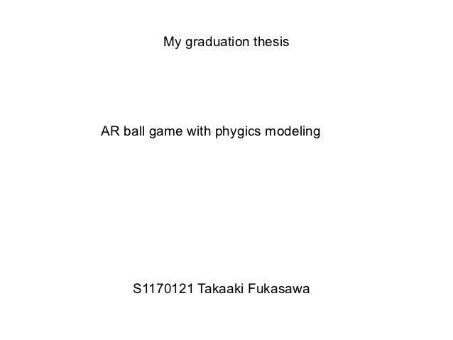 My graduation thesisAR ball game with phygics modeling    S1170121 Takaaki Fukasawa