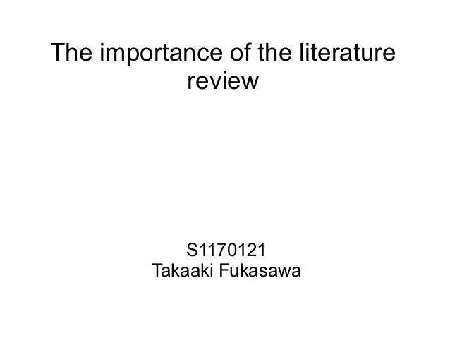 The importance of the literature           review             S1170121         Takaaki Fukasawa