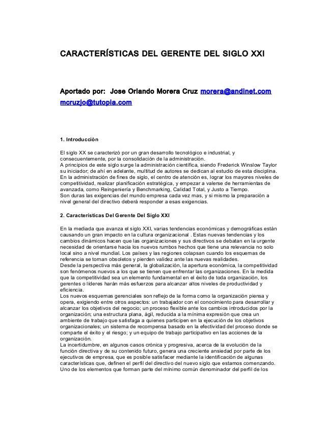 CARACTERÍSTICAS DEL GERENTE DEL SIGLO XXIAportado por: Jose Orlando Morera Cruz morera@andinet.commcruzjo@tutopia.com1. In...