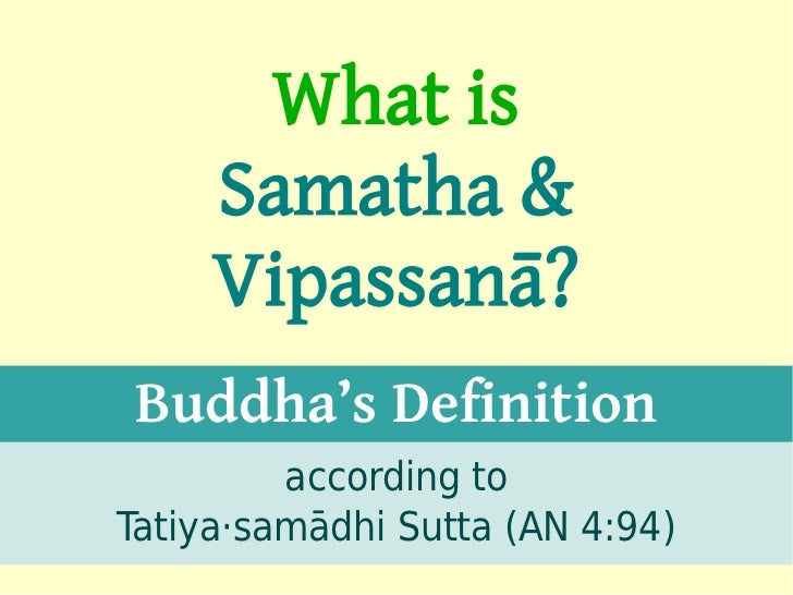 What is     Samatha &     Vipassanā?Buddha's Definition         according toTatiya·samādhi Sutta (AN 4:94)   1
