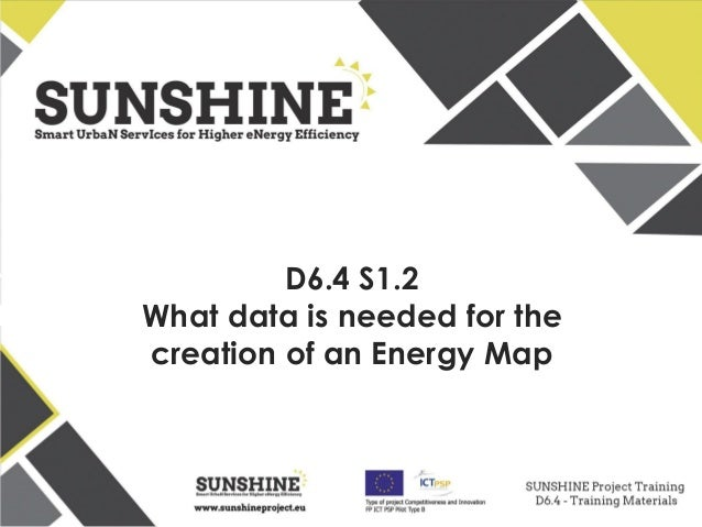 www.sunshineproject.eu SUNSHINE - Smart UrbaN ServIces for Higher eNergy Efficiency (GA no: 325161) D6.4 S1.2 What data is...