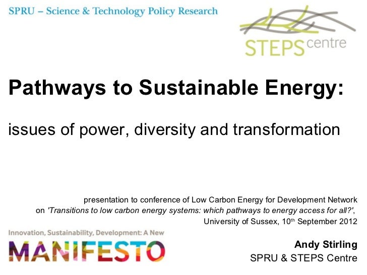 Pathways to Sustainable Energy:issues of power, diversity and transformation                 presentation to conference of...