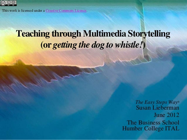 This work is licensed under a Creative Commons Licence.        Teaching through Multimedia Storytelling              (or g...