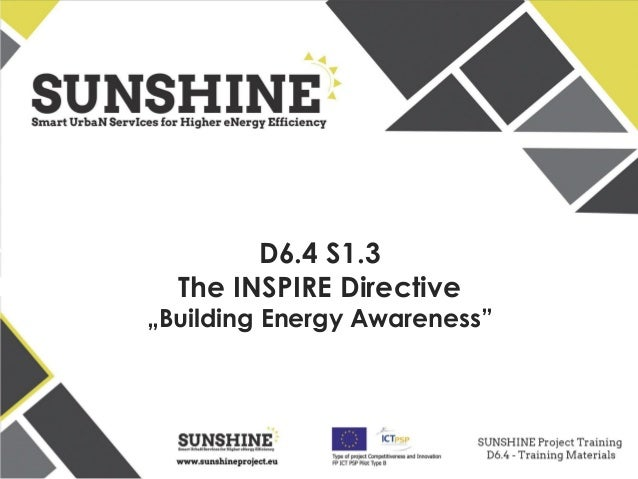 www.sunshineproject.eu SUNSHINE - Smart UrbaN ServIces for Higher eNergy Efficiency (GA no: 325161) D6.4 S1.3 The INSPIRE ...