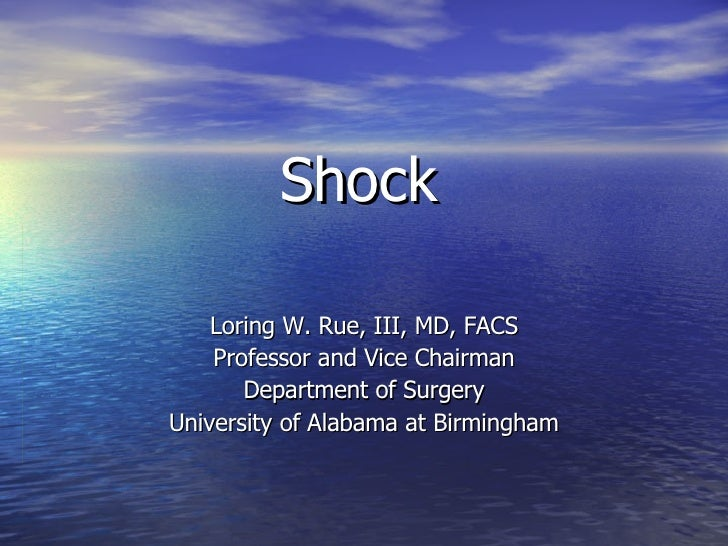 Shock Loring W. Rue, III, MD, FACS Professor and Vice Chairman Department of Surgery University of Alabama at Birmingham