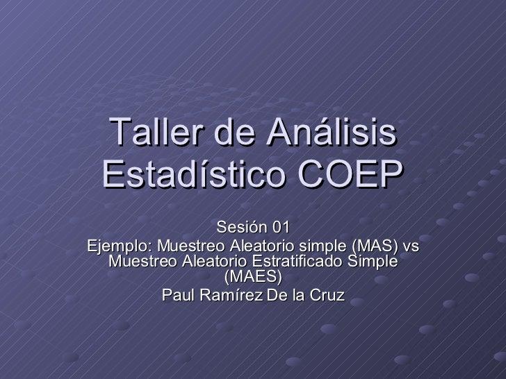 Taller de Análisis Estadístico COEP Sesión 01 Ejemplo: Muestreo Aleatorio simple (MAS) vs Muestreo Aleatorio Estratificado...