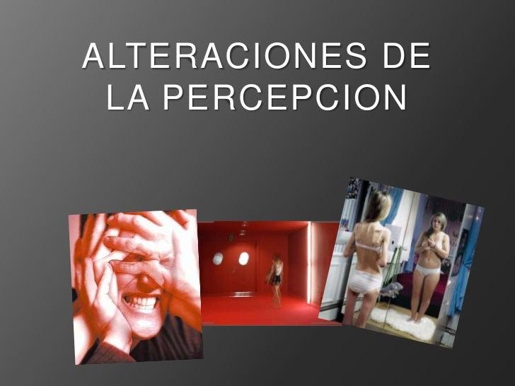 ALTERACIONES DE LA PERCEPCION<br />
